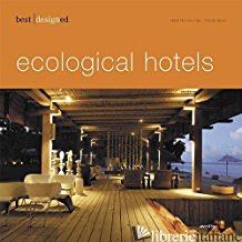 BEST DESIGNED ECOLOGICAL HOTELS (BEST DESIGNED) -MARTIN N. KUNZ; PATRICIA MASSO