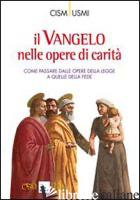VANGELO NELLE OPERE DI CARITA'. COME PASSARE DALLE OPERE DELLA LEGGE A QUELLE DE -CISM (CUR.); USMI (CUR.)