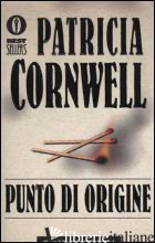 PUNTO DI ORIGINE -CORNWELL PATRICIA D.