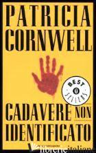 CADAVERE NON IDENTIFICATO -CORNWELL PATRICIA D.