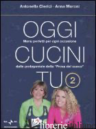 OGGI CUCINI TU. VOL. 2 -CLERICI ANTONELLA; MORONI ANNA