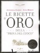 RICETTE D'ORO DELLA «PROVA DEL CUOCO» (LE) -CLERICI ANTONELLA; MORONI ANNA