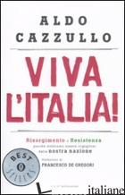 VIVA L'ITALIA! RISORGIMENTO E RESISTENZA: PERCHE' DOBBIAMO ESSERE ORGOGLIOSI DEL -CAZZULLO ALDO