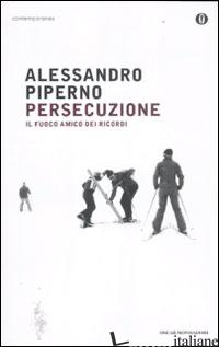 PERSECUZIONE. IL FUOCO AMICO DEI RICORDI -PIPERNO ALESSANDRO