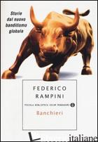 BANCHIERI. STORIE DAL NUOVO BANDITISMO GLOBALE -RAMPINI FEDERICO