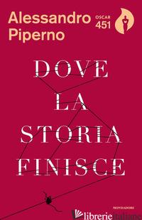 DOVE LA STORIA FINISCE -PIPERNO ALESSANDRO