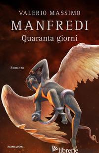 QUARANTA GIORNI -MANFREDI VALERIO MASSIMO
