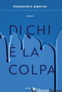 DI CHI E' LA COLPA -PIPERNO ALESSANDRO