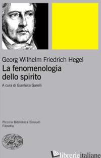 FENOMENOLOGIA DELLO SPIRITO. SISTEMA DELLA SCIENZA (LA). VOL. 1 -HEGEL FRIEDRICH; GARELLI G. (CUR.)