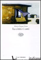 CITTA' E I CANI (LA) -VARGAS LLOSA MARIO