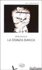 STANZA BIANCA (LA) -DELILLO DON