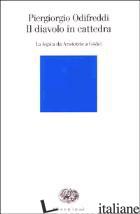 DIAVOLO IN CATTEDRA. LA LOGICA DA ARISTOTELE A GODEL (IL) -ODIFREDDI PIERGIORGIO