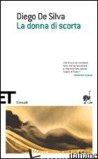 DONNA DI SCORTA (LA) -DE SILVA DIEGO