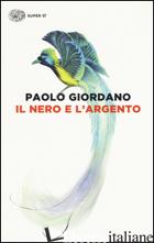 NERO E L'ARGENTO (IL) -GIORDANO PAOLO