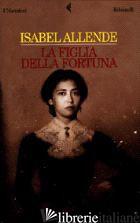 FIGLIA DELLA FORTUNA (LA) -ALLENDE ISABEL