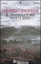 VIAGGIATORE NOTTURNO (IL) -MAGGIANI MAURIZIO