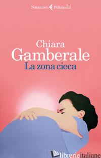 ZONA CIECA (LA) -GAMBERALE CHIARA