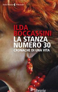 STANZA NUMERO 30. CRONACHE DI UNA VITA (LA) -BOCCASSINI ILDA