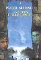CITTA' DELLE BESTIE (LA) -ALLENDE ISABEL