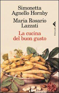 CUCINA DEL BUON GUSTO (LA) -AGNELLO HORNBY SIMONETTA; LAZZATI MARIA ROSARIO