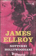 NOTTURNI HOLLYWOODIANI -ELLROY JAMES