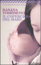 COPERCHIO DEL MARE (IL) -YOSHIMOTO BANANA
