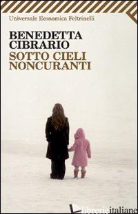 SOTTO CIELI NONCURANTI -CIBRARIO BENEDETTA
