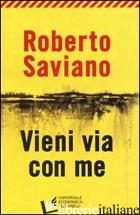VIENI VIA CON ME -SAVIANO ROBERTO