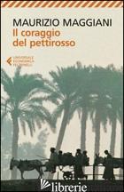 CORAGGIO DEL PETTIROSSO (IL) -MAGGIANI MAURIZIO
