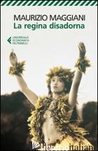REGINA DISADORNA (LA) -MAGGIANI MAURIZIO