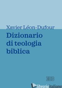 DIZIONARIO DI TEOLOGIA BIBLICA -LEON-DUFOUR X. (CUR.)