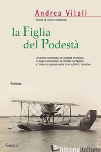 FIGLIA DEL PODESTA' (LA) -VITALI ANDREA