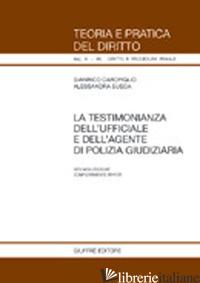 TESTIMONIANZA DELL'UFFICIALE GIUDIZIARIO E DELL'AGENTE DI POLIZIA GIUDIZIARIA (L -CAROFIGLIO GIANRICO; SUSCA ALESSANDRA