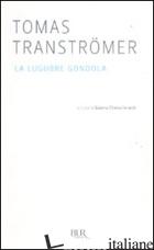 LUGUBRE GONDOLA (LA) -TRANSTROMER TOMAS; CHIESA ISNARDI G. (CUR.)