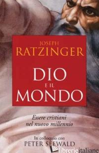 DIO E IL MONDO. ESSERE CRISTIANI NEL NUOVO MILLENNIO -BENEDETTO XVI (JOSEPH RATZINGER)