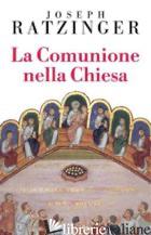 COMUNIONE NELLA CHIESA (LA) -BENEDETTO XVI (JOSEPH RATZINGER)