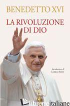 RIVOLUZIONE DI DIO (LA) -BENEDETTO XVI (JOSEPH RATZINGER)