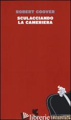 SCULACCIANDO LA CAMERIERA -COOVER ROBERT