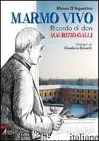 MARMO VIVO. RICORDO DI DON MAURIZIO GALLI -D'AGOSTINO MARCO