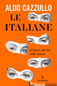 ITALIANE. IL PAESE SALVATO DALLE DONNE (LE) -CAZZULLO ALDO