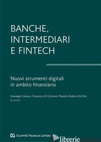 BANCHE, INTERMEDIARI E FINTECH. I NUOVI STRUMENTI DIGITALI IN AMBITO FINANZIARIO -DI CIOMMO F. (CUR.); RUBINO DE RITIS M. (CUR.); CASSANO G. (CUR.)