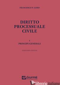 DIRITTO PROCESSUALE CIVILE. VOL. 1: PRINCIPI GENERALI -LUISO FRANCESCO PAOLO