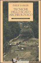 TECNICHE DELLO SCAVO ARCHEOLOGICO -BARKER PHILIP; D'AGOSTINO B. (CUR.)