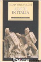 CELTI IN ITALIA (I) -GRASSI MARIA TERESA