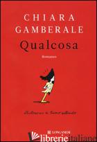 QUALCOSA -GAMBERALE CHIARA