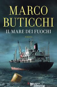 MARE DEI FUOCHI (IL) -BUTICCHI MARCO