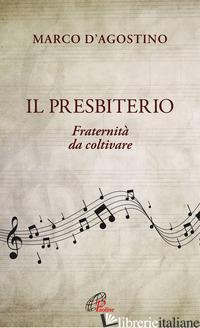 PRESBITERIO. FRATERNITA' DA COLTIVARE (IL) -D'AGOSTINO MARCO