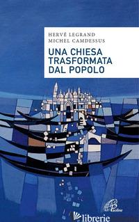 CHIESA TRASFORMATA DAL POPOLO. ALCUNE PROPOSTE ALLA LUCE DI FRATELLI TUTTI (UNA) -LEGRAND HERVE'; CAMDESSUS MICHEL; GRILLO A. (CUR.)