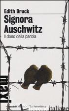 SIGNORA AUSCHWITZ. IL DONO DELLA PAROLA -BRUCK EDITH
