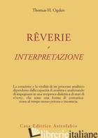 REVERIE E INTERPRETAZIONE -OGDEN THOMAS H.